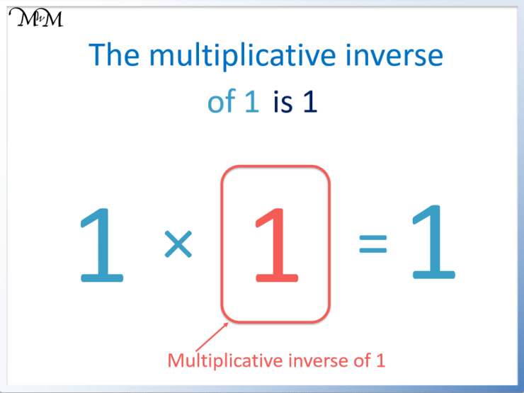 the multiplicative inverse of 1 is 1