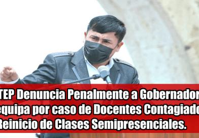SUTEP Denuncia Penalmente a Gobernador de Arequipa por caso de Docentes Contagiados y el Reinicio de Clases Semipresenciales.
