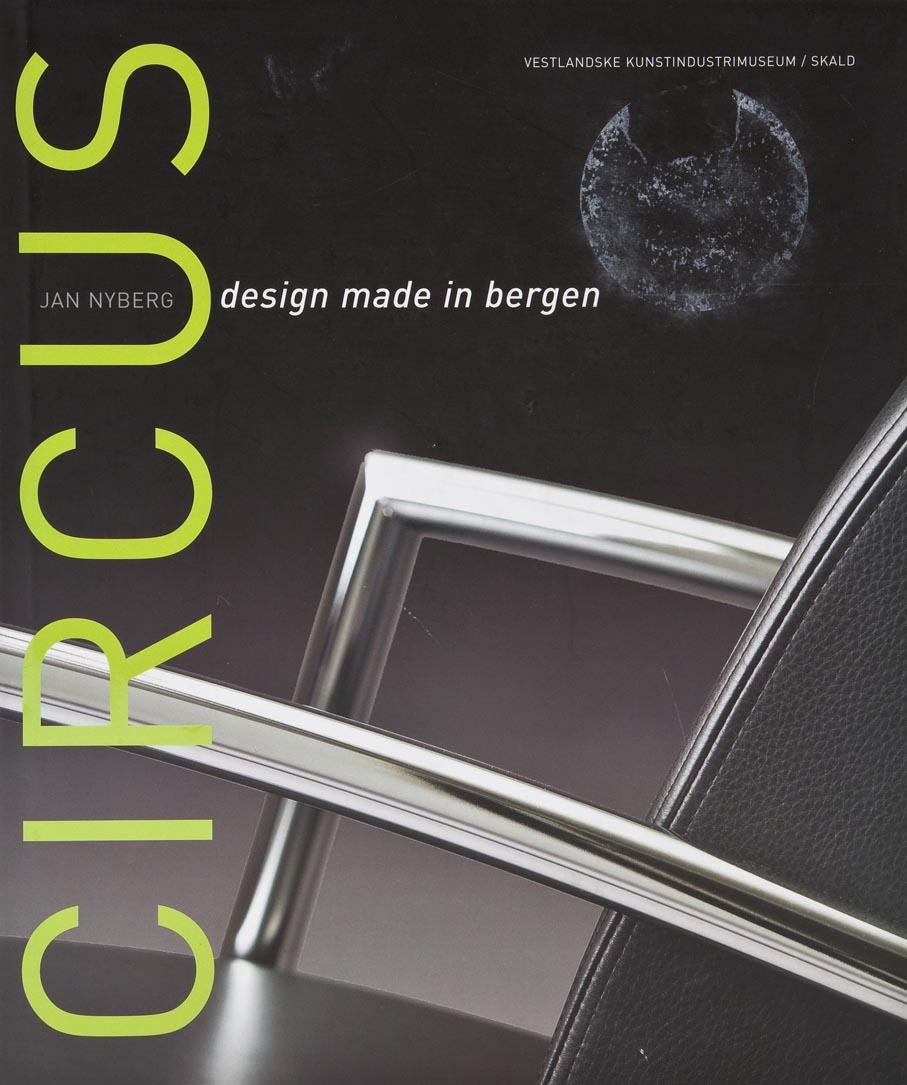 Jan Nyberg. Circus: Design made in Bergen. Vestlandske kunstindustrimuseum / Skald. Bergen, 2004.