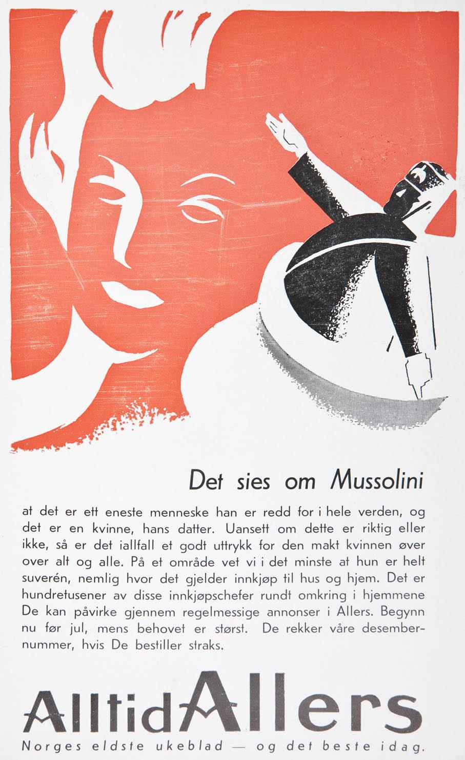 En annerledes reklame med et snev av politisk touch. Den italienske diktatoren Mussolini blir omtalt å være redd for kun et eneste menneske – hans datter. Reklamen ble publisert i november 1938. Noen måneder senere var den andre verdenskrig et faktum.