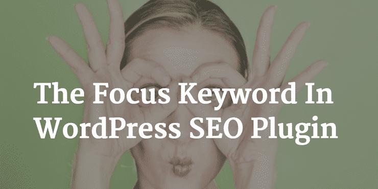 How The Focus Keyword Works On WordPress SEO By Yoast