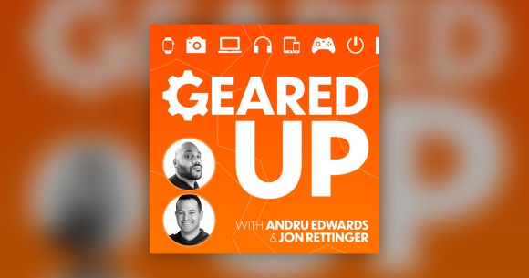 Guest spot: Geared Up podcast w/ Andru Edwards & Jon Rettinger