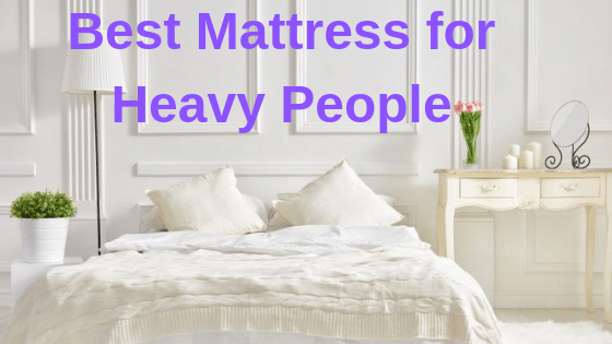 Best Mattress For Heavy People 75 People Picked From