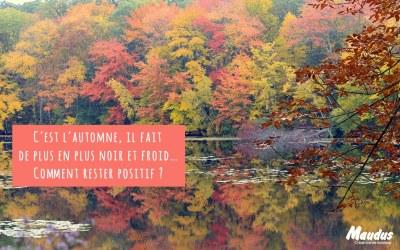 C'est l'automne, il fait de plus en plus noir et froid… Comment rester positif ?