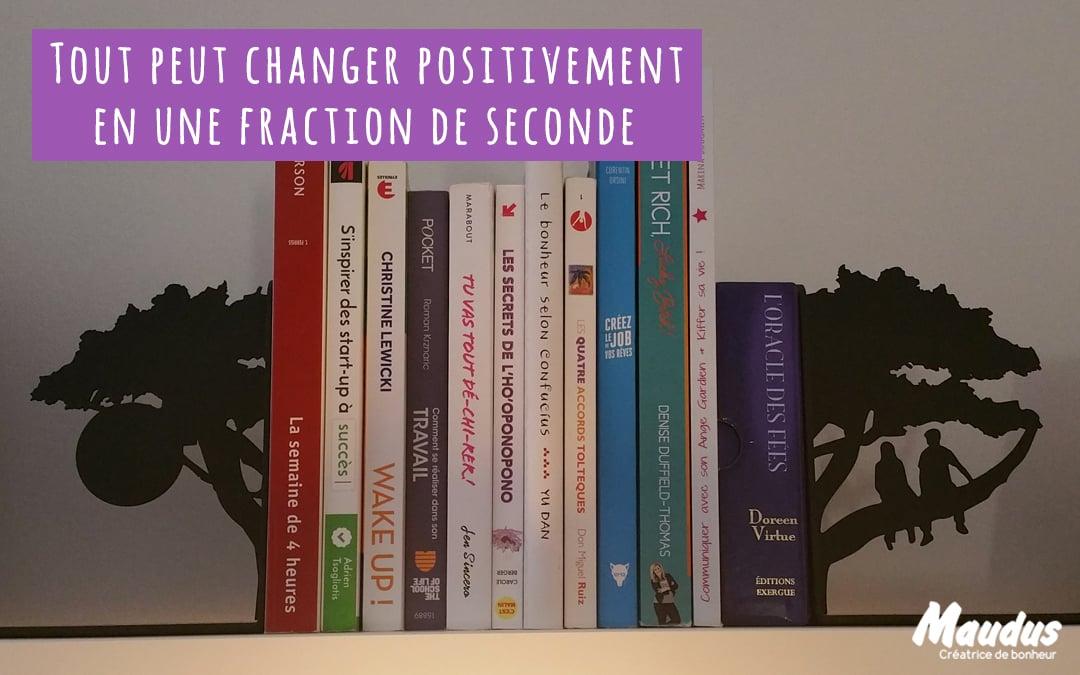 Tout peut changer positivement en une fraction de seconde