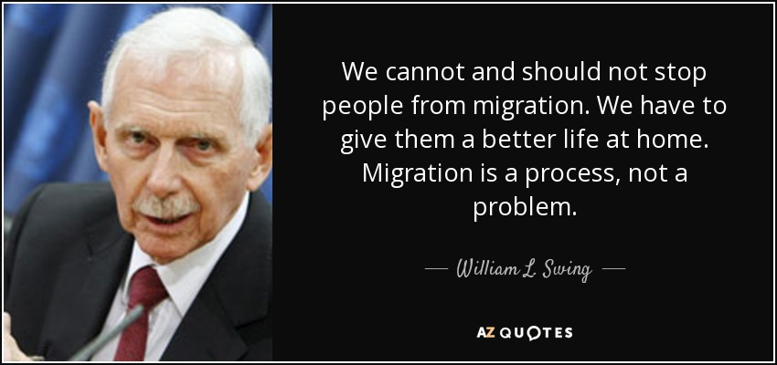 quote-we-cannot-and-should-not-stop-people-from-migration-we-have-to-give-them-a-better-life-william-l-swing-82-85-19