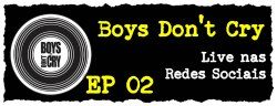 Live de Boys Don't Cry [EP02]