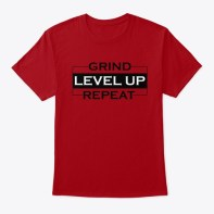 Grind - Level Up - Repeat