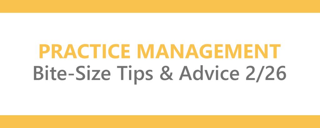 Practice Management Bite-Size Tips & Advice 2/26