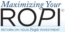 Maximizing Your ROPI - Return On your People Investment