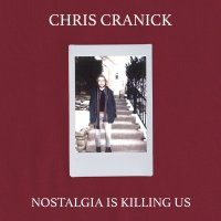 REVIEW: CHRIS CRANICK - NOSTALGIA IS KILLING US (2018)