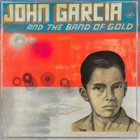 REVIEW: JOHN GARCIA AND THE BAND OF THE GOLD - JOHN GARCIA AND THE BAND OF GOLD (2019)