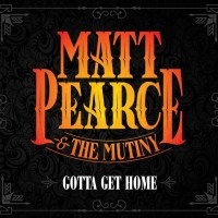 REVIEW: MATT PEARCE AND THE MUTINY - GOTTA GET HOME (2019)