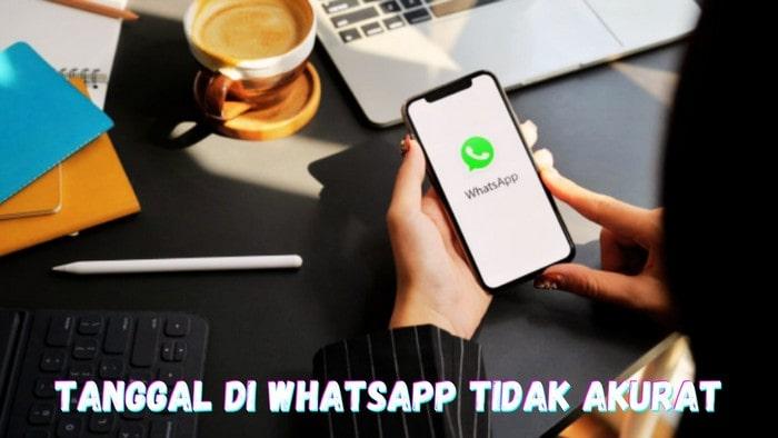Tanggal WhatsApp Tidak Akurat