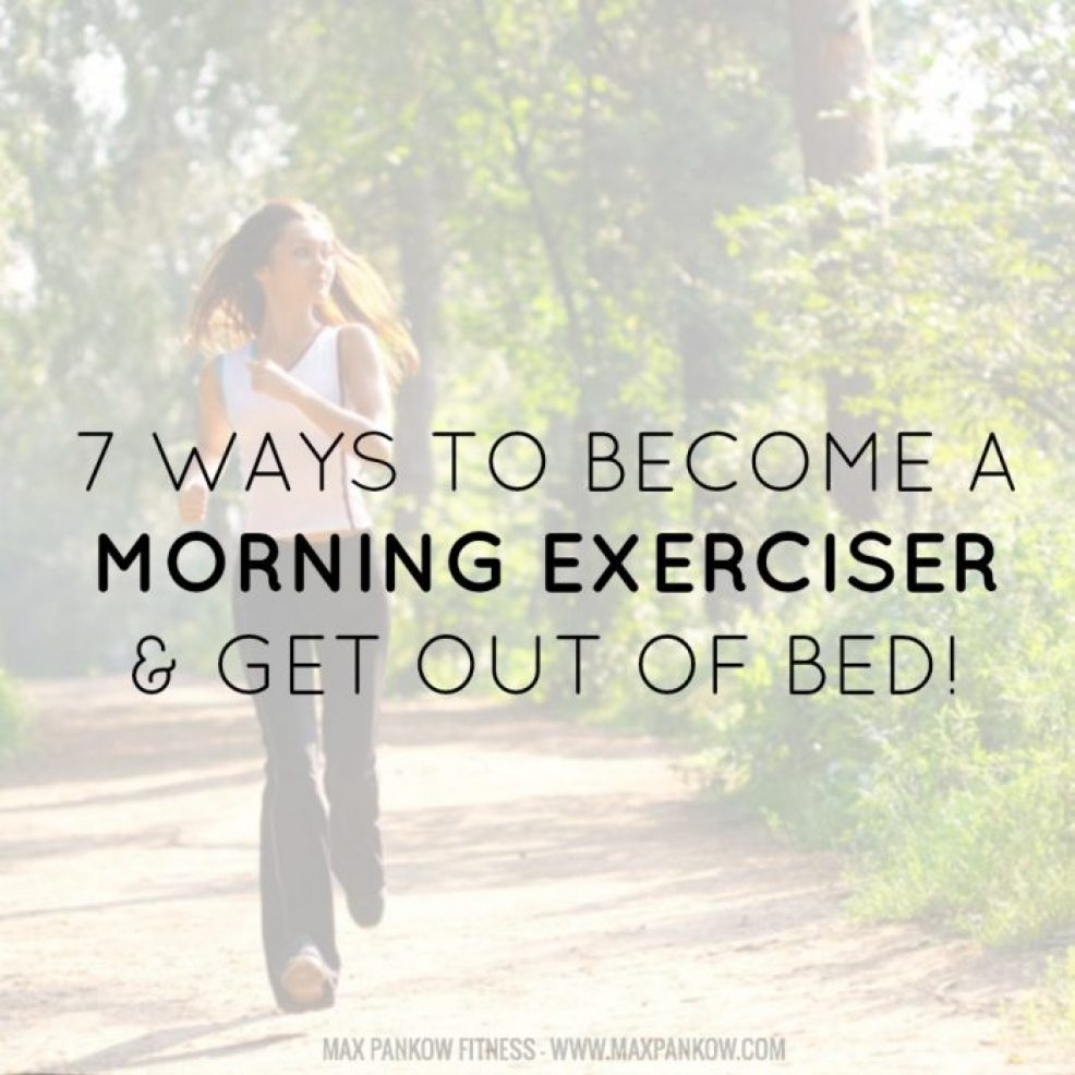 7 Ways To Become a Morning Exerciser and Get Out of Bed