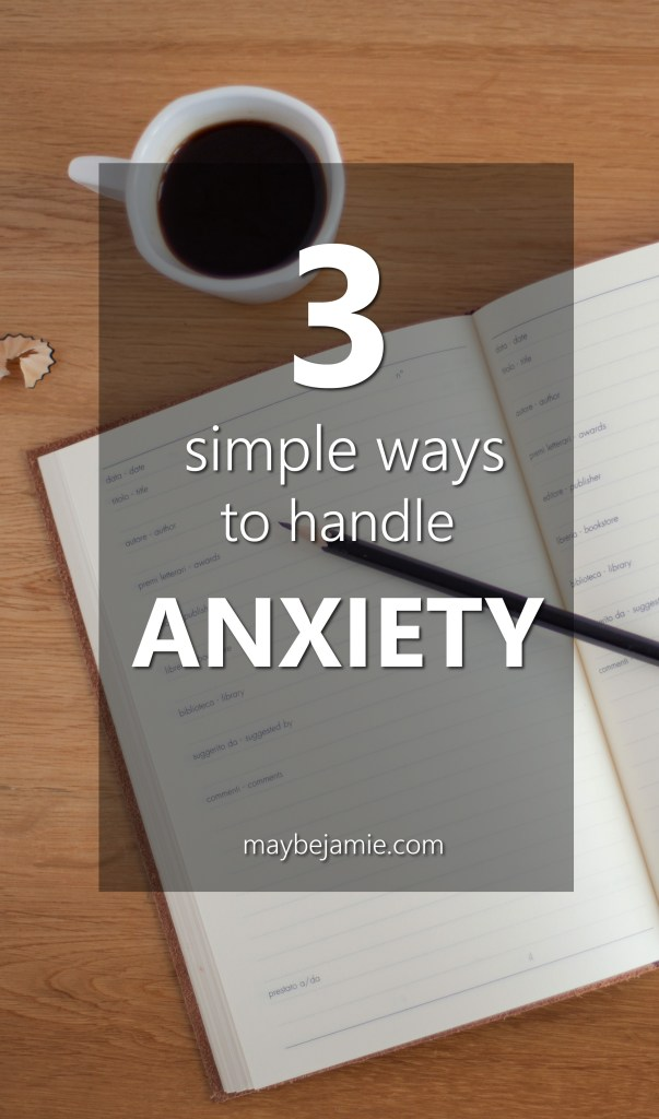 Three Simple Ways To Handle Anxiety