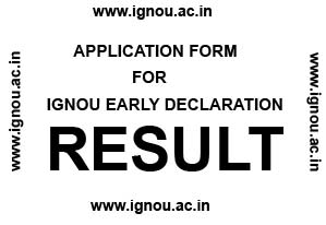 Ignou Early Declaration Result Form, Eligibility