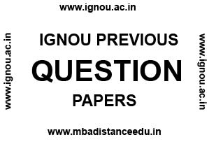 IGNOU Previous Question Papers- BDP, BA, MBA, M.Com, B.Ed