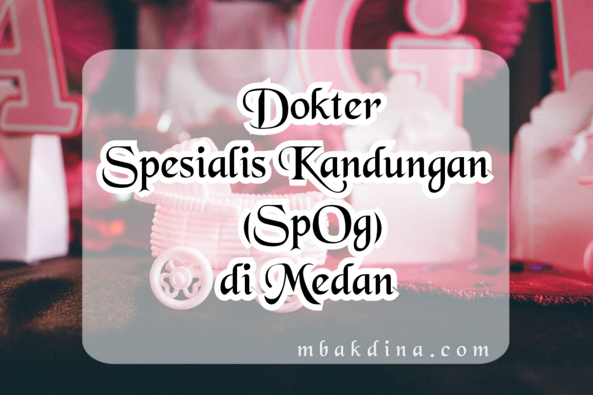 Dokter spesialis kandungan di Medan