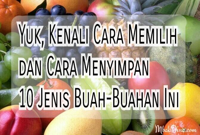 Tips memilih buah dan tips menyimpan buah di kulkas