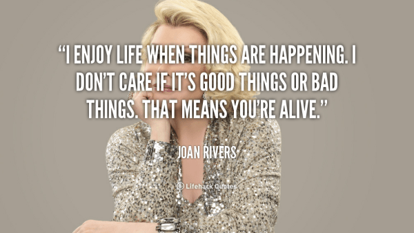 quote-Joan-Rivers-i-enjoy-life-when-things-are-happening-138348_2