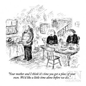 edward-koren-your-mother-and-i-think-it-s-time-you-got-a-place-of-your-own-we-d-like-new-yorker-cartoon