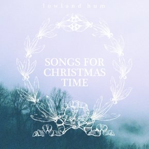 "Recommended Music: ""Songs for Christmas Time"" by Lowland Hum"