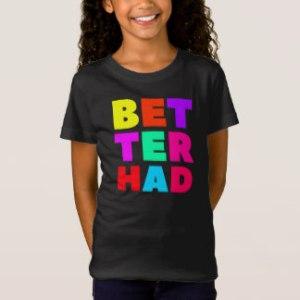 better_had_large_block_bright_text_t_shirt-r79ec565e9af44cfdb7acf2a648da9179_65ytq_324