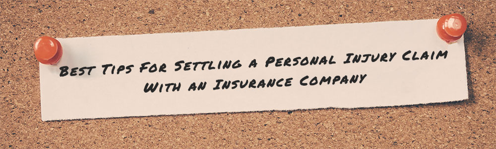 Best Tips For Settling A Personal Injury Claim With An Insurance Company