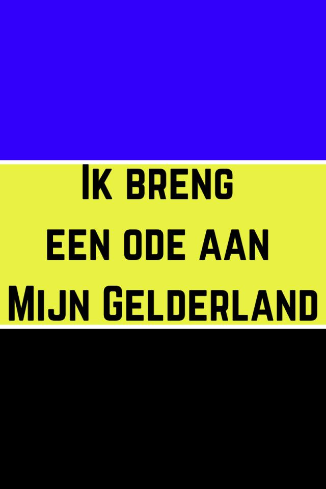 Ik breng een ode aan 'Mijn Gelderland'