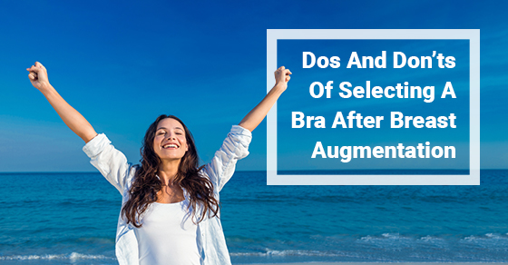 Dos And Don'ts Of Selecting A Bra After Breast Augmentation