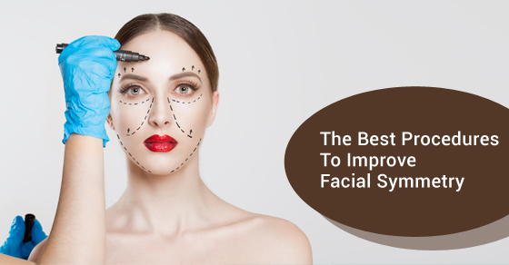 The Best Procedures To Improve Facial Symmetry