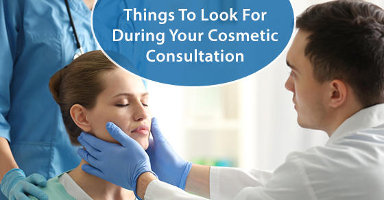 Things To Look For During Your Cosmetic Consultation