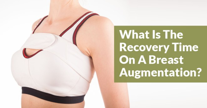 What Is The Recovery Time On A Breast Augmentation?
