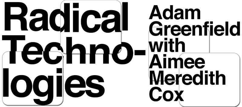 Radical Technologies: Adam Greenfield with Aimee Meredith