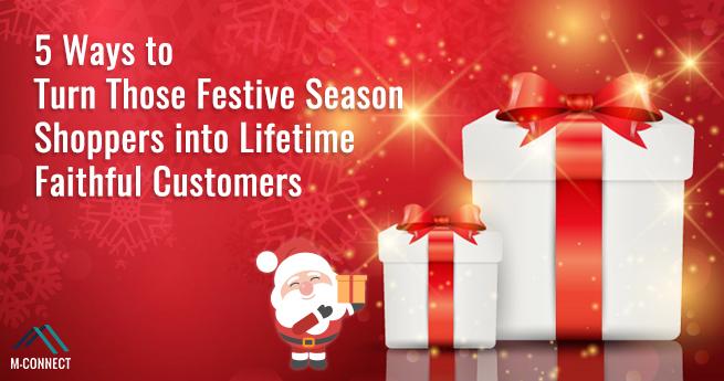 5 Ways to Turn Those Festive Season Shoppers into Lifetime Faithful Customers