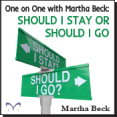 One on One with Martha Beck: Should I Stay or Should I Go? MP3