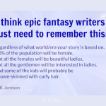Epic fantasy writers just need to remember Quote by N K Jemison