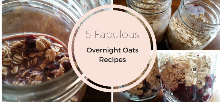 5 Fabulous Overnight Oats Recipes