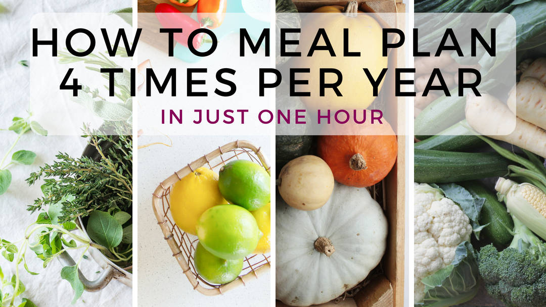 How to Meal Plan only 4 times per year