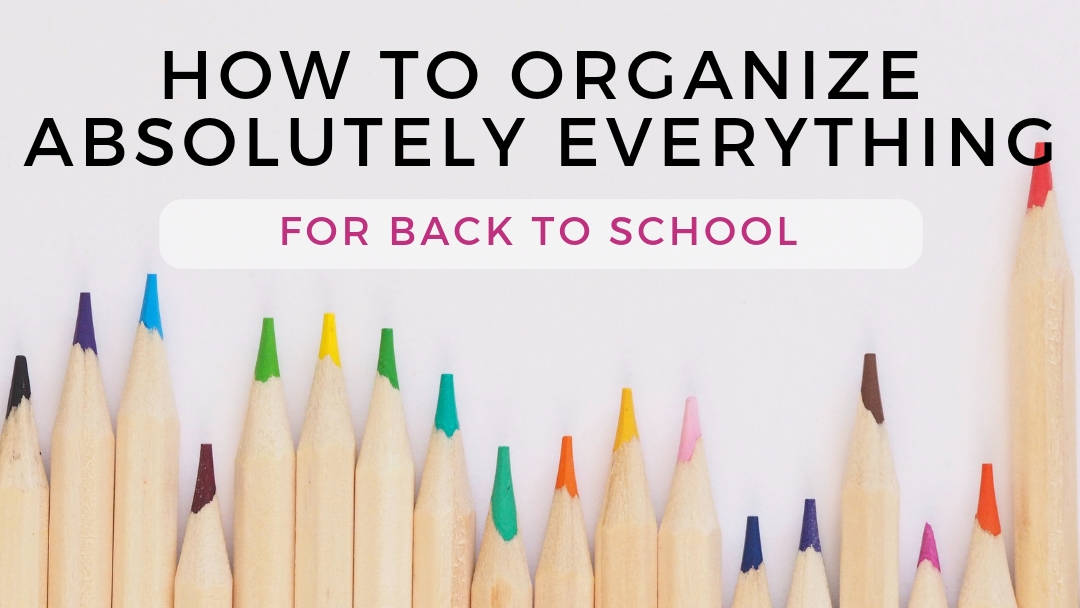How to Organize Absolutely Everything for Back to School
