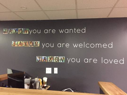 You are wanted, you are welcomed, you are loved