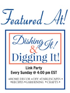 Featured Dishing + Digging It link Party
