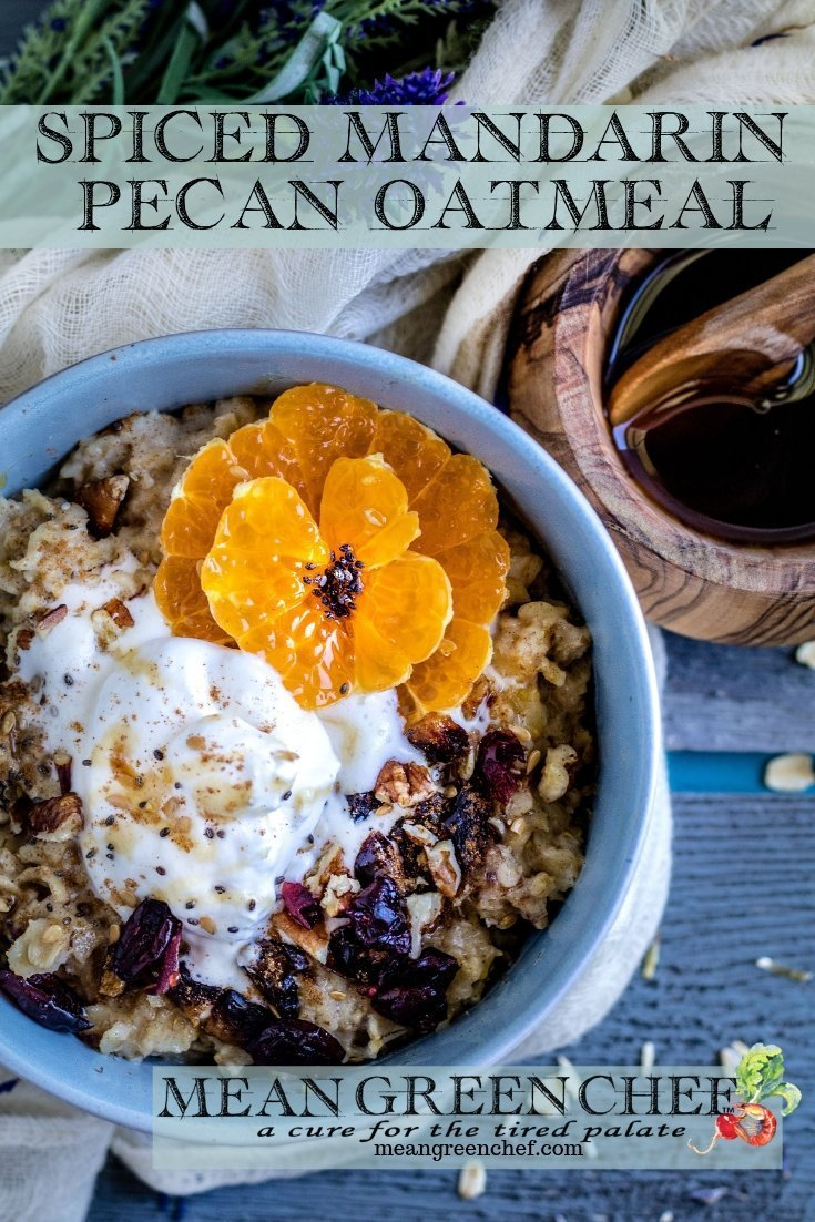 Spiced Mandarin Pecan Oatmeal   Mean Green Chef   Spiced Mandarin Pecan Oatmeal is a totally new way to start the day! A great bowl of oatmeal can be the perfect eye-opener with tender plump grains that hold their bite and shape. #oatmeal #oatmealrecipes #breakfast #breakfastrecipes #breakfastideas #foodphotography #foodstyling #meangreenchef #MGCKitchens