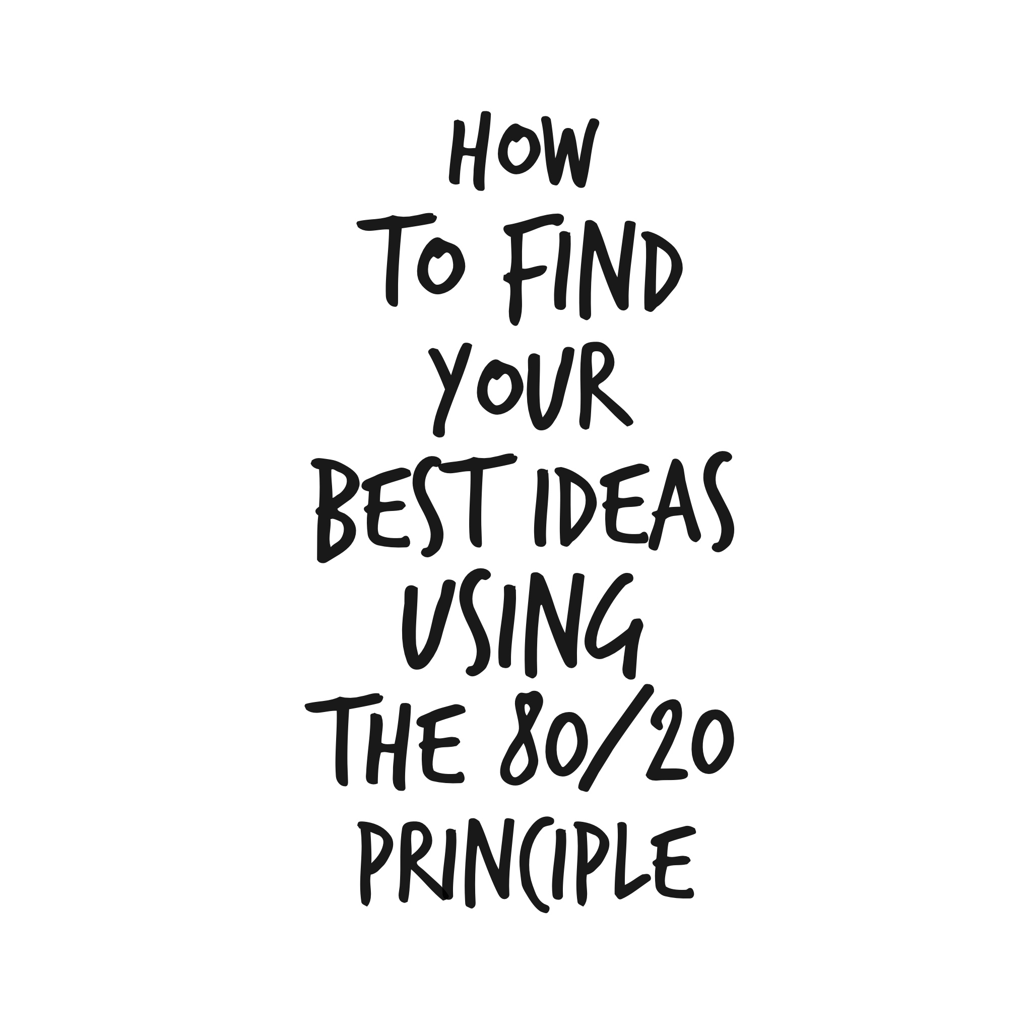 Idea Juicing: How To Find Your Best Ideas Using The 80/20