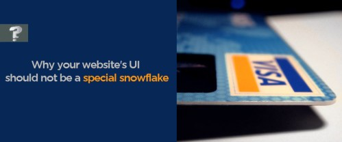 Why your website's UI should not be a special snowflake