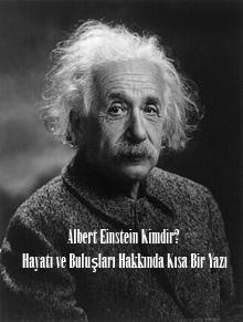 Albert Einstein Kimdir? Hayatı ve Buluşları Hakkında Kısa Bir Yazı