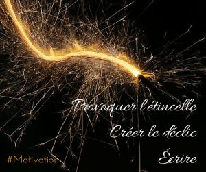 La motivation, l'étincelle, le déclic
