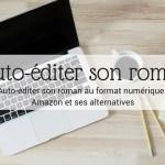 Auto-éditer son roman au format numérique _ Amazon et ses alternatives - Article