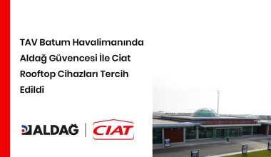 TAV Batum Havalimanında Aldağ Güvencesi ile Ciat Rooftop Cihazları Tercih Edildi